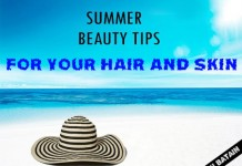 Beauty tips for your hair and skin this Summer!